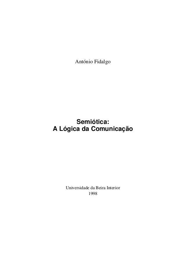António Fidalgo Semiótica: A Lógica da Comunicação Universidade da Beira Interior 1998