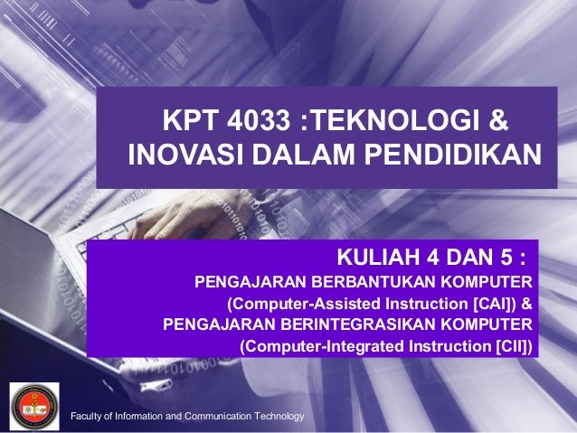 Faculty of Information and Communication Technology KPT 4033 :TEKNOLOGI & INOVASI DALAM PENDIDIKAN KULIAH 4 DAN 5 : PENGAJ...