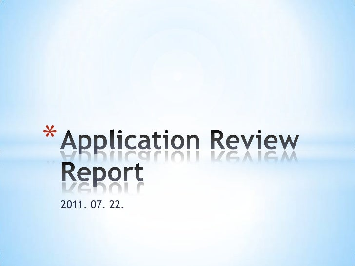 2011. 07. 22.<br />Application Review Report<br />