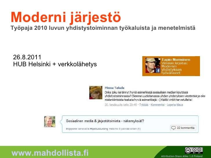 Moderni järjestö Työpaja 2010 luvun yhdistystoiminnan työkaluista ja menetelmistä 26.8.2011 HUB Helsinki + verkkolähetys