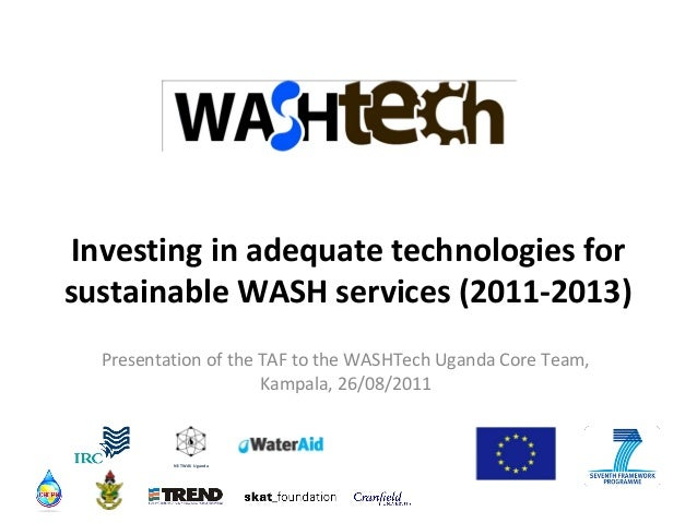 Investing in adequate technologies for sustainable WASH services (2011-2013) Presentation of the TAF to the WASHTech Ugand...