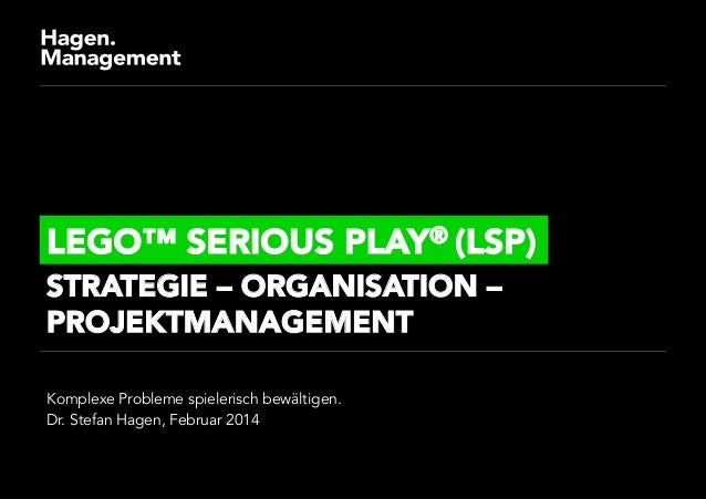 LEGO™ SERIOUS PLAY® (LSP) STRATEGIE – ORGANISATION – PROJEKTMANAGEMENT  Komplexe Probleme spielerisch bewältigen. Dr. Stef...