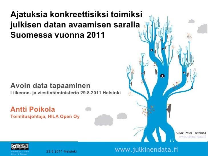 Ajatuksia konkreettisiksi toimiksijulkisen datan avaamisen sarallaSuomessa vuonna 2011Avoin data tapaaminenLiikenne- ja vi...