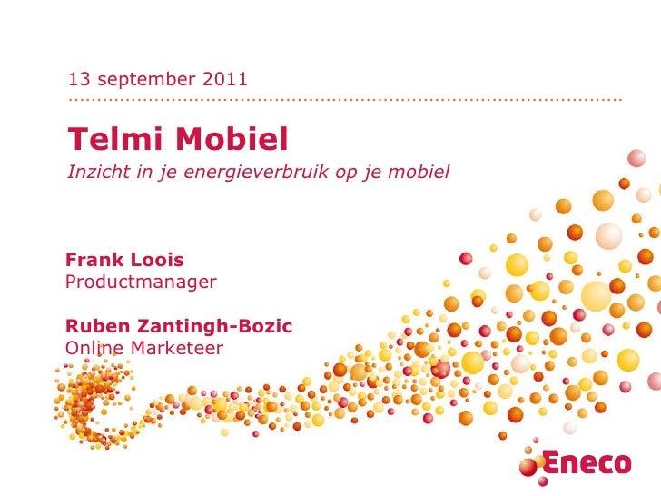 Telmi Mobiel Inzicht in je energieverbruik op je mobiel Frank Loois Productmanager Ruben Zantingh-Bozic Online Marketeer 1...