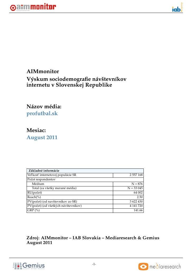 AIMmonitorVýskum sociodemografie návštevníkovinternetu v Slovenskej RepublikeNázov média:profutbal.skMesiac:August 2011 Zák...