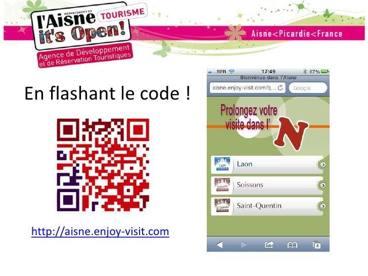 En flashant le code !<br />http://aisne.enjoy-visit.com<br />