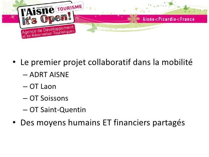 Le premier projet collaboratif dans la mobilité<br />ADRT AISNE<br />OT Laon<br />OT Soissons<br />OT Saint-Quentin<br />D...