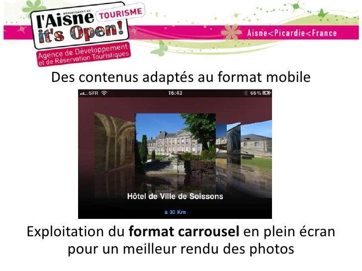 Des contenus adaptés au format mobile<br />Exploitation du format carrousel en plein écran pour un meilleur rendu des phot...