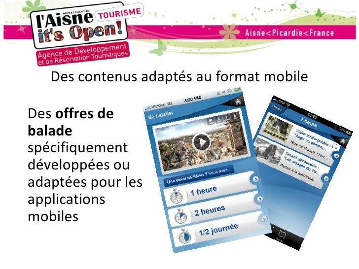 Des contenus adaptés au format mobile<br />Des offres de balade spécifiquement développées ou adaptées pour les applicatio...