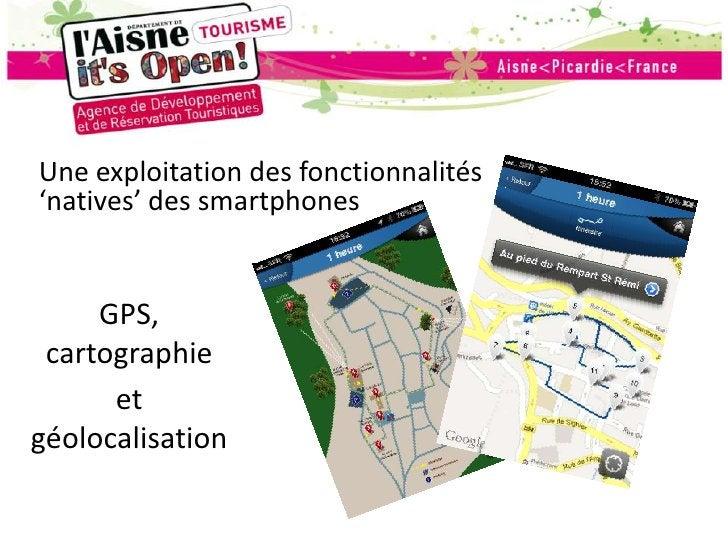 Une exploitation des fonctionnalités 'natives' des smartphones<br />GPS, cartographie<br />et géolocalisation<br />