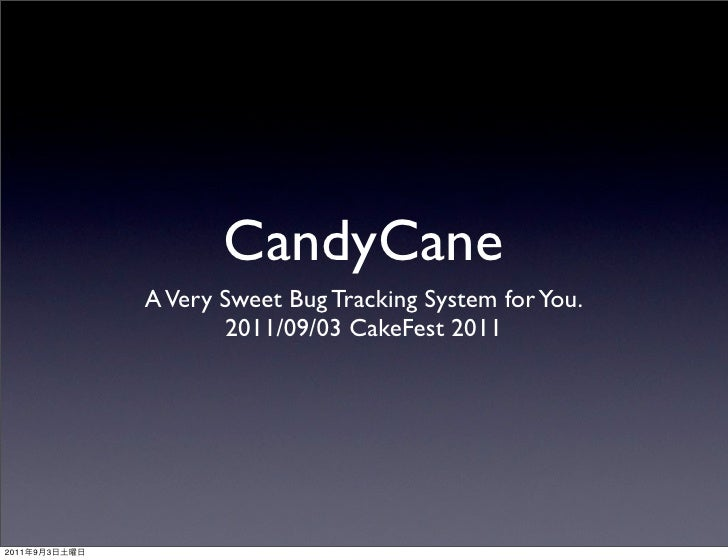 CandyCane               A Very Sweet Bug Tracking System for You.                      2011/09/03 CakeFest 20112011   9   3