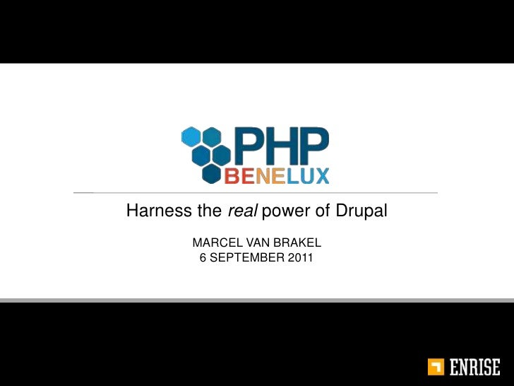 Harness the real power of Drupal<br />MARCEL VAN BRAKEL<br />6 SEPTEMBER 2011<br />