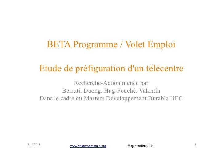 BETA Programme / Volet Emploi        Etude de préfiguration dun télécentre                     Recherche-Action menée par ...