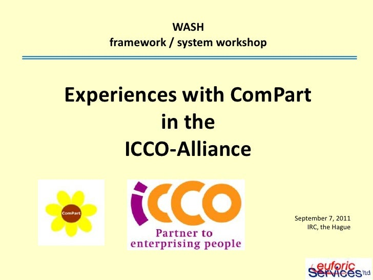 WASH framework / system workshop<br />Experiences with ComPart <br />in the <br />ICCO-Alliance<br />September 7, 2011<br ...