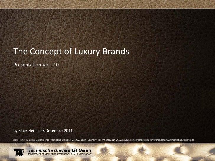 The Concept of Luxury BrandsPresentation Vol. 2.0by Klaus Heine, 28 December 2011Klaus Heine, TU Berlin, Lehrstuhl Marketi...