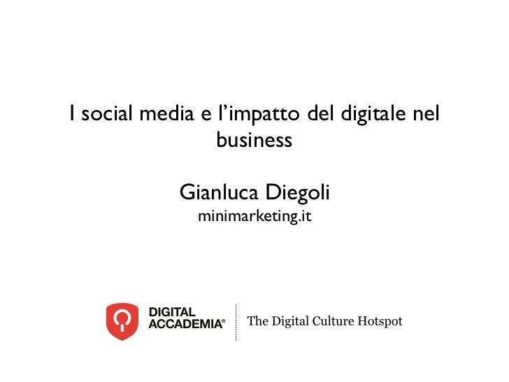 I social media e l'impatto del digitale nel                 business            Gianluca Diegoli              minimarketin...