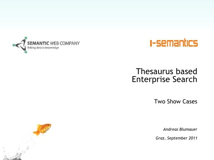 Thesaurus based Enterprise Search <br />Two Show Cases<br />Andreas Blumauer<br />Graz, September 2011<br />