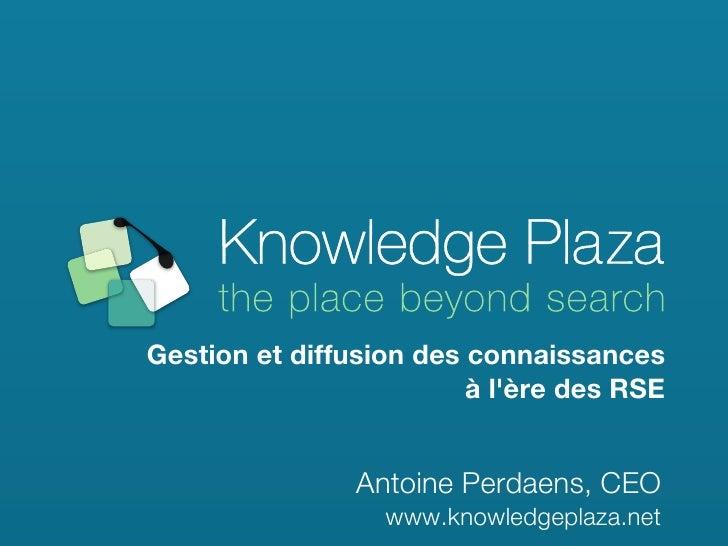 Gestion et diffusion des connaissances                         à lère des RSE                Antoine Perdaens, CEO        ...