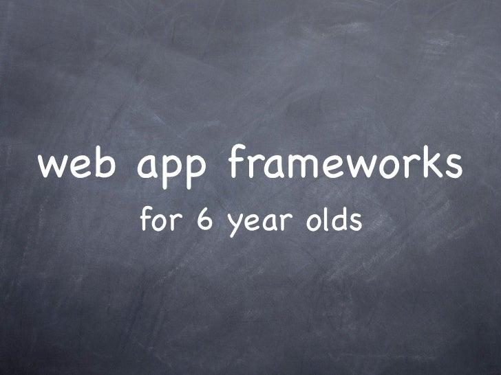 web app frameworks    for 6 year olds