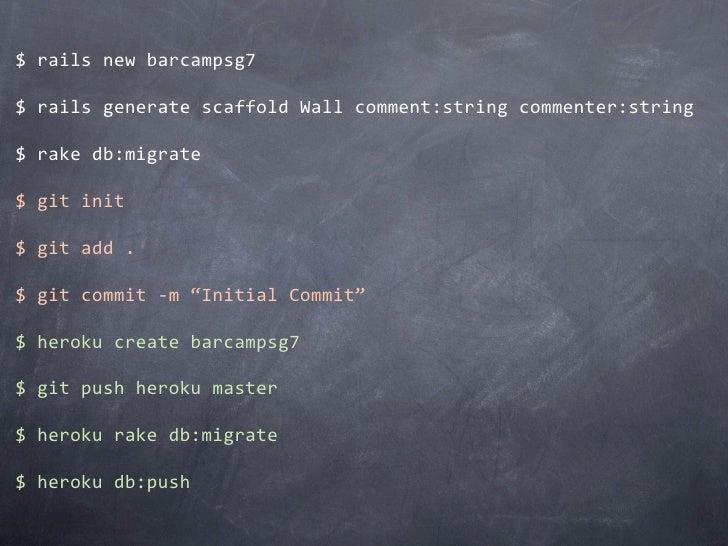 $railsnewbarcampsg7                            new app$railsgeneratescaffoldWallcomment:stringcommenter:string$r...