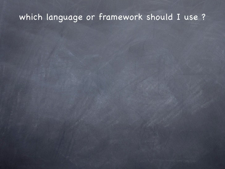 """which language or framework should I use ?"""" The best camera to use is the one you have on you"""""""