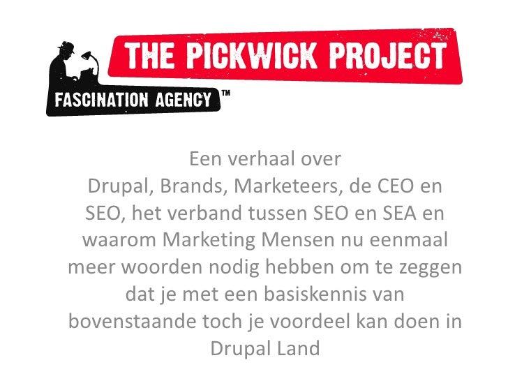 Een verhaal over Drupal, Brands, Marketeers, de CEO en SEO, het verband tussen SEO en SEA en waarom Marketing Mensen nu ee...