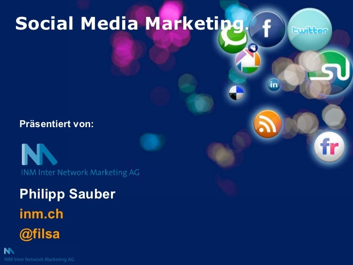 Social Media Marketing . Philipp Sauber   inm.ch @filsa Präsentiert von:
