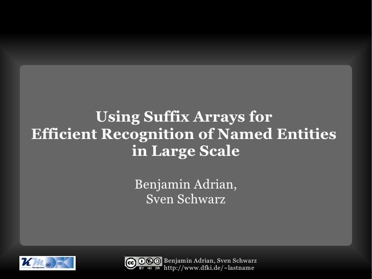 Using Suffix Arrays forEfficient Recognition of Named Entities             in Large Scale             Benjamin Adrian,    ...
