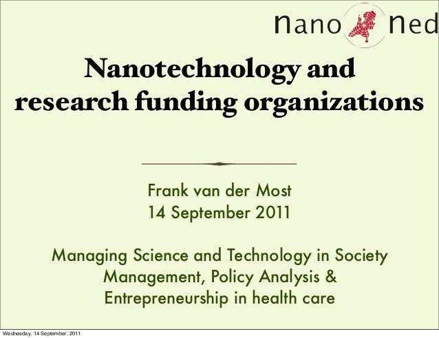 Nanotechnology and research funding organizations Frank van der Most 14 September 2011 Managing Science and Technology in ...