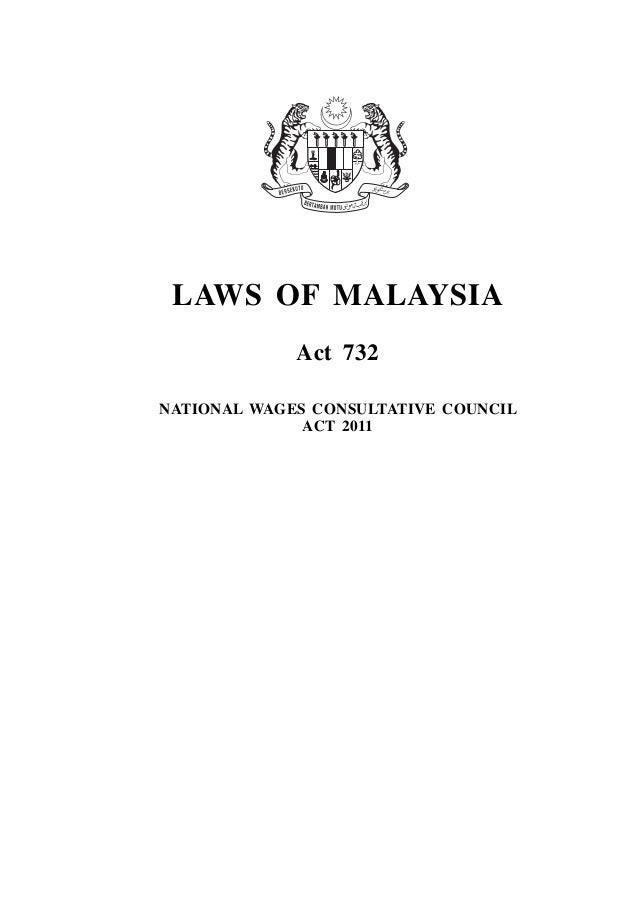 National Wages Consultative Council 1 LAWS OF MALAYSIA Act 732 NATIONAL WAGES CONSULTATIVE COUNCIL ACT 2011