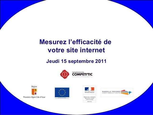 Jeudi 15 septembre 2011 Mesurez l'efficacité de votre site internet