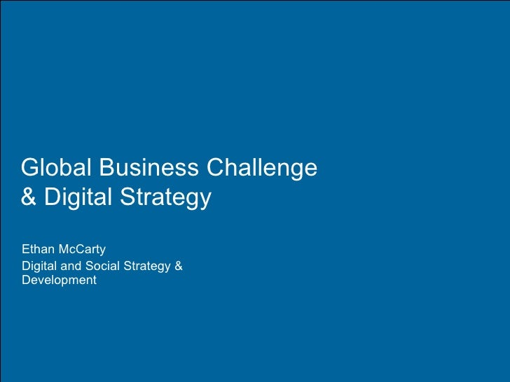 Global Business Challenge & Digital Strategy Ethan McCarty Digital and Social Strategy & Development
