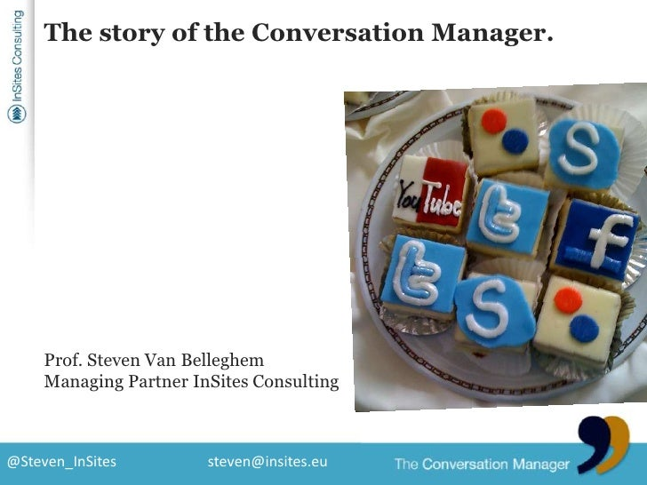 The story of the Conversation Manager.<br />Prof. Steven Van Belleghem<br />Managing Partner InSites Consulting<br />