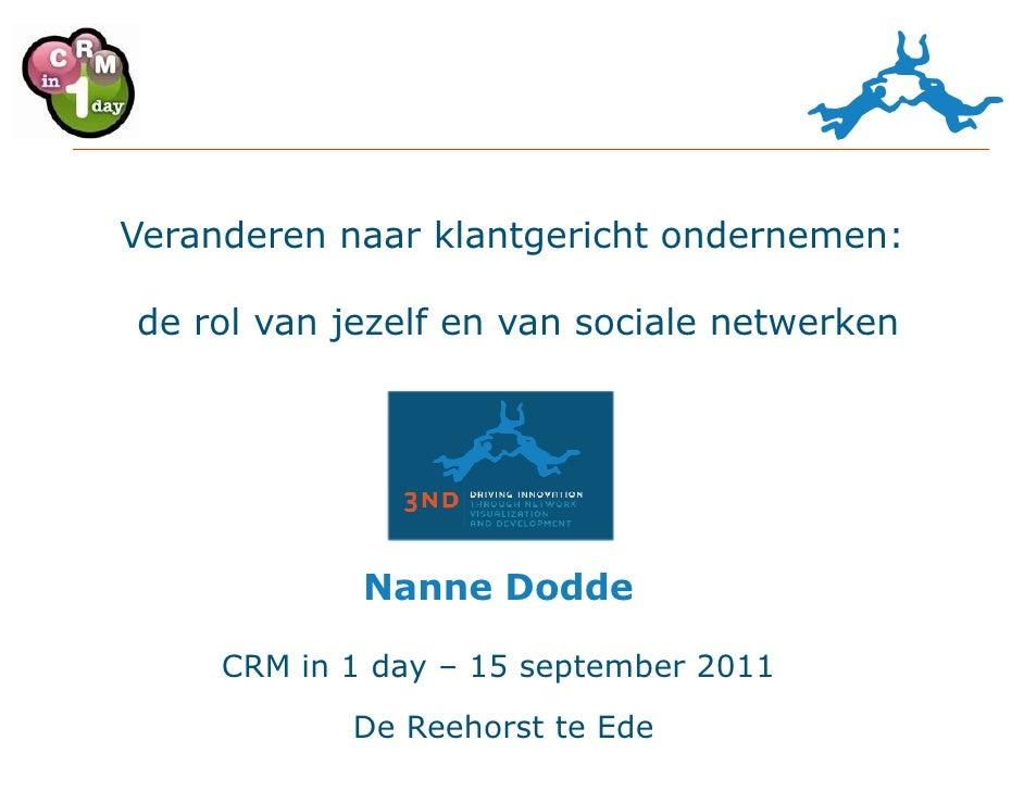 Veranderen naar klantgericht ondernemen:de rol van jezelf en van sociale netwerken             Nanne Dodde     CRM in 1 da...