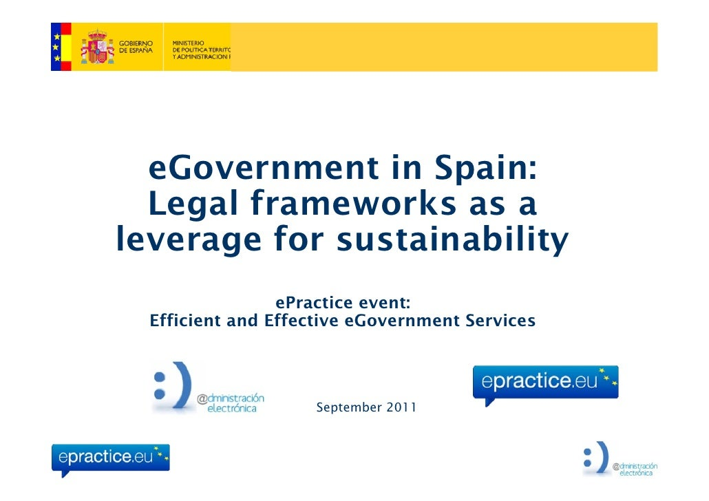 eGovernment in Spain:  Legal frameworks as aleverage for sustainability                 ePractice event:  Efficient and Ef...