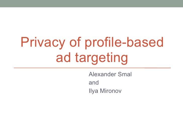 Privacy of profile-based ad targeting Alexander Smal and Ilya Mironov