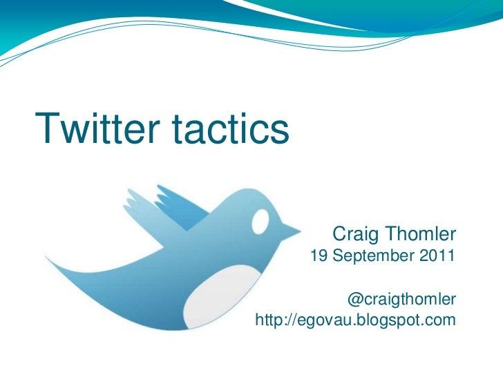 Twitter tactics<br />Craig Thomler<br />19 September 2011<br />@craigthomler<br />http://egovau.blogspot.com<br />