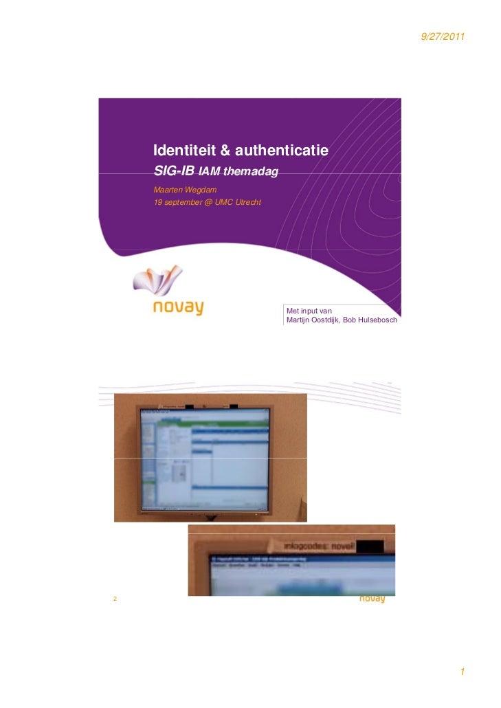 9/27/2011    Identiteit & authenticatie    SIG IB    SIG-IB IAM themadag    Maarten Wegdam    19 september @ UMC Utrecht  ...