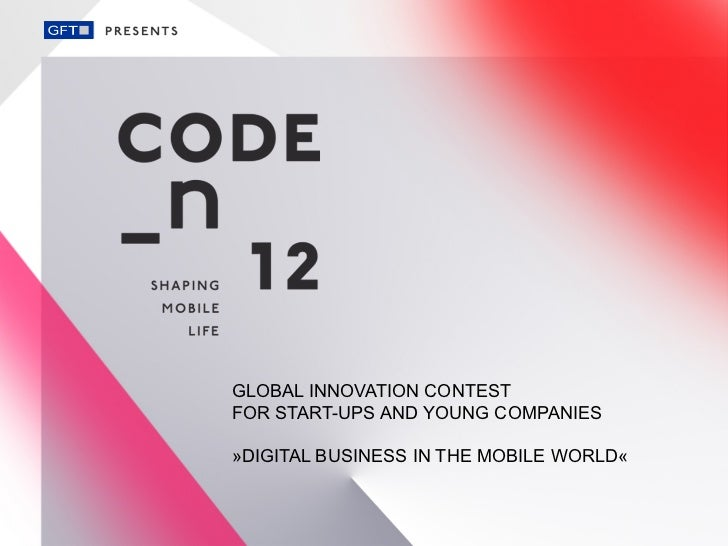 GLOBAL INNOVATION CONTESTFOR START-UPS AND YOUNG COMPANIES»DIGITAL BUSINESS IN THE MOBILE WORLD«