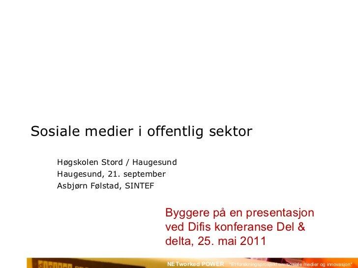 Sosiale medier i offentlig sektor Høgskolen Stord / Haugesund Haugesund, 21. september Asbjørn Følstad, SINTEF Basert på e...