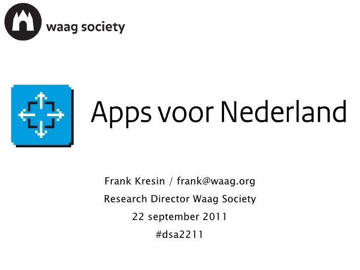 APPS VOOR NEDERLAND Frank Kresin / frank@waag.org Research Director Waag Society 22 september 2011 #dsa2211