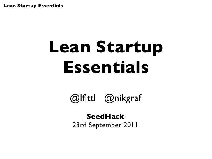 Lean Startup Essentials                 Lean Startup                  Essentials                          @lfittl @nikgraf ...