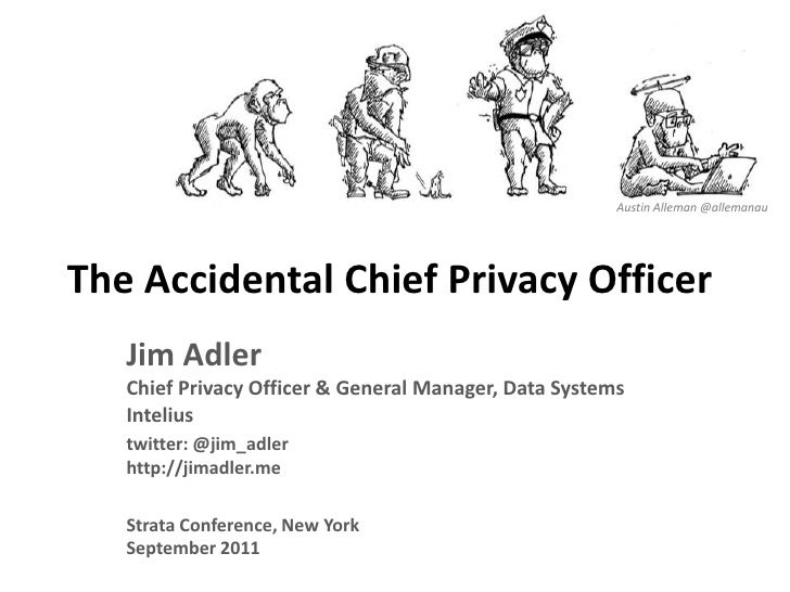 Austin Alleman@allemanau<br />The Accidental Chief Privacy Officer<br />Jim AdlerChief Privacy Officer & General Manager, ...