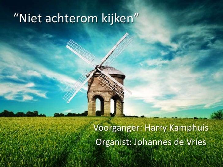 """""""Niet achterom kijken""""<br />Voorganger: Harry Kamphuis<br />Organist: Johannes de Vries<br />"""