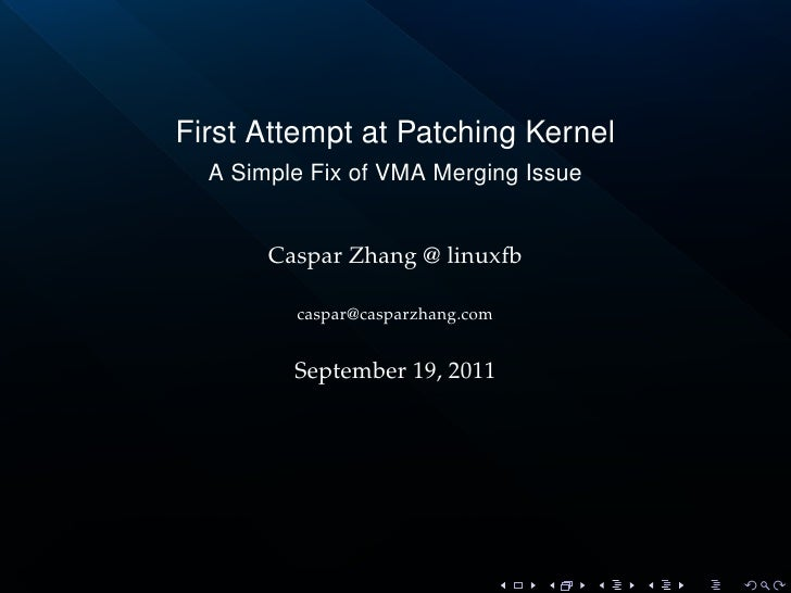 First Attempt at Patching Kernel  A Simple Fix of VMA Merging Issue       Caspar Zhang @ linuxfb         caspar@casparzhan...