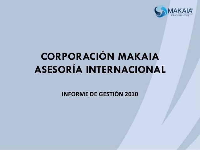 CORPORACIÓN MAKAIA ASESORÍA INTERNACIONAL INFORME DE GESTIÓN 2010