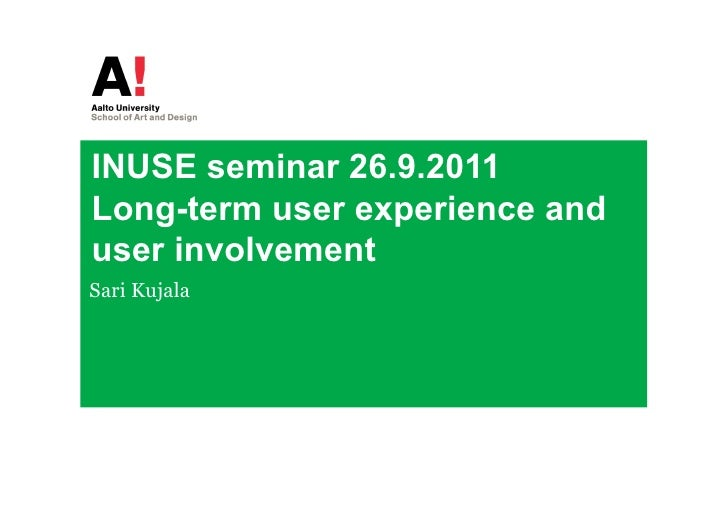INUSE seminar 26.9.2011Long-term user experience anduser involvementSari Kujala