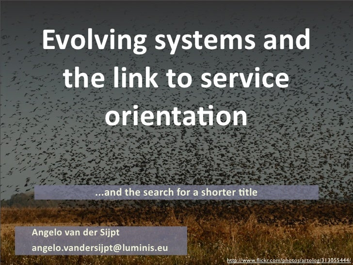 Evolving  systems  and      the  link  to  service         orienta4on             ...and  the  search  for  a  shorter  .t...
