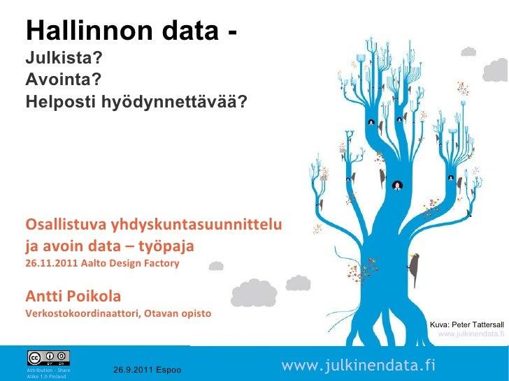 Hallinnon data -Julkista?Avointa?Helposti hyödynnettävää?Osallistuva yhdyskuntasuunnitteluja avoin data – työpaja26.11.201...