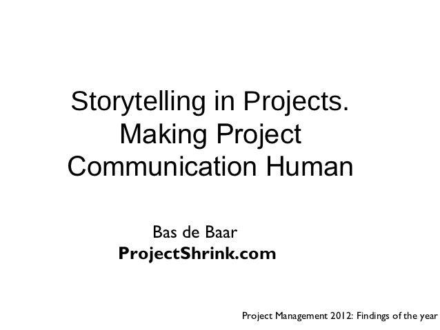 Storytelling in Projects.    Making ProjectCommunication Human        Bas de Baar    ProjectShrink.com                 Pro...
